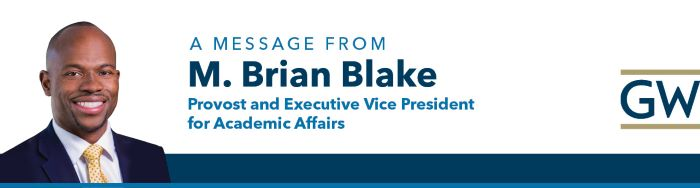 A message from M. Brian Blake, Provost and Executive Vice President for Academic Affairs